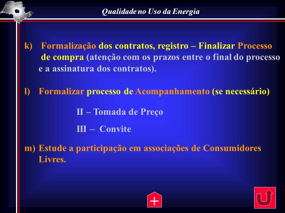 Qualidade no Uso da Energia k) Formalização dos contratos, registro – Finalizar Processo de compra (atenção com os prazos entre o final do processo e
