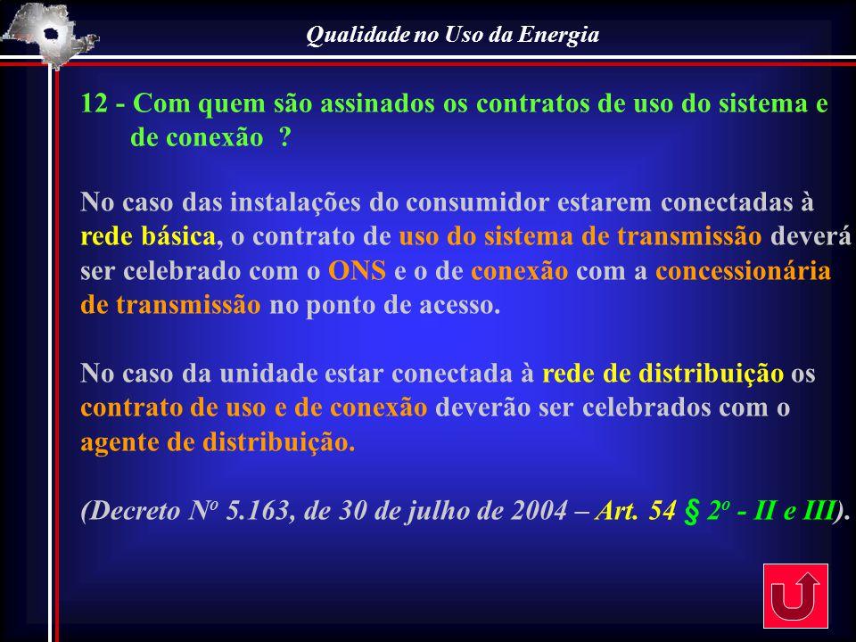 Qualidade no Uso da Energia 12 - Com quem são assinados os contratos de uso do sistema e de conexão ? No caso das instalações do consumidor estarem co