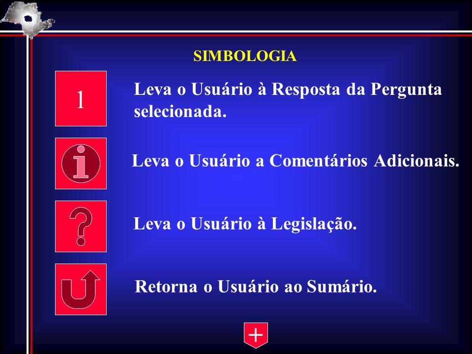 SIMBOLOGIA 1 Leva o Usuário à Resposta da Pergunta selecionada. Leva o Usuário a Comentários Adicionais. Leva o Usuário à Legislação. Retorna o Usuári