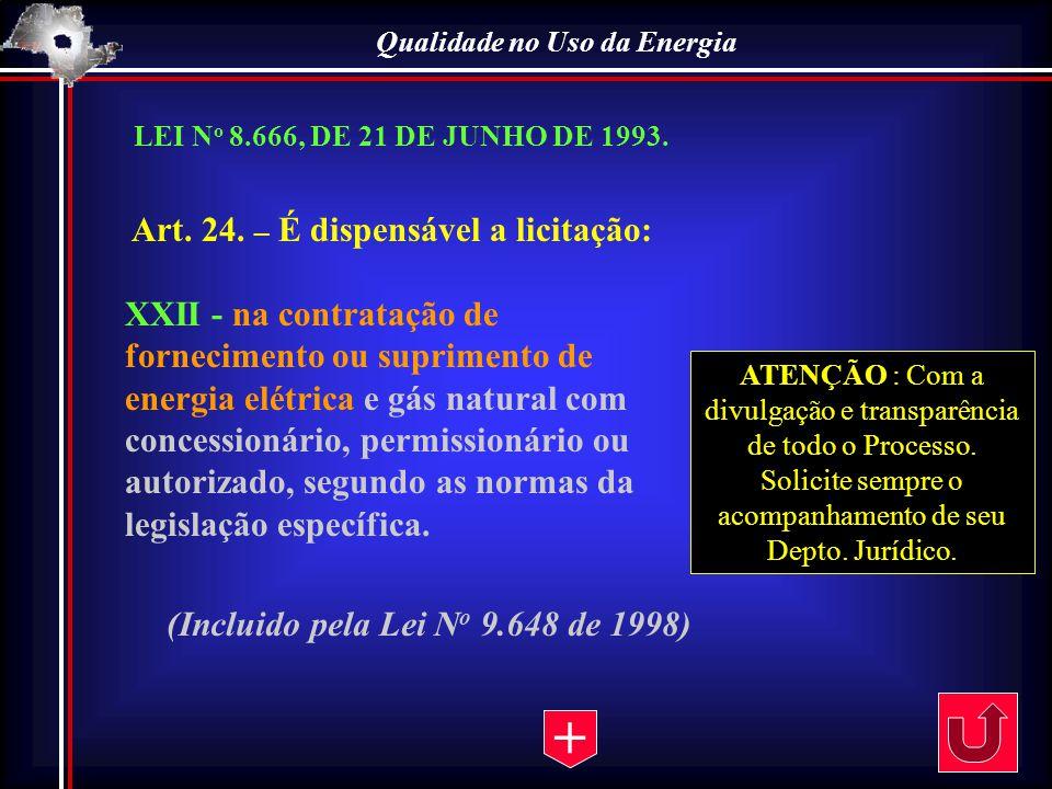 Qualidade no Uso da Energia Art. 24. – É dispensável a licitação: XXII - na contratação de fornecimento ou suprimento de energia elétrica e gás natura