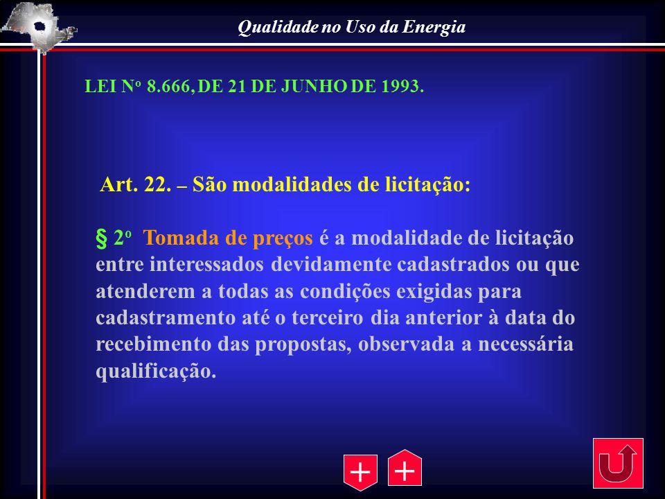 Qualidade no Uso da Energia Art. 22. – São modalidades de licitação: § 2 o Tomada de preços é a modalidade de licitação entre interessados devidamente