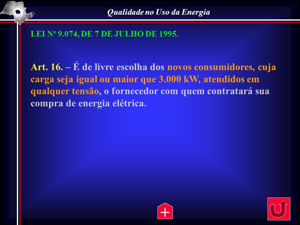 Qualidade no Uso da Energia LEI Nº 9.074, DE 7 DE JULHO DE 1995. Art. 16. – É de livre escolha dos novos consumidores, cuja carga seja igual ou maior