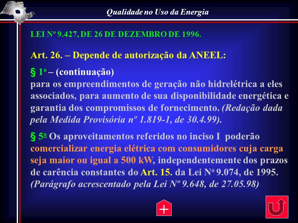Qualidade no Uso da Energia LEI Nº 9.427, DE 26 DE DEZEMBRO DE 1996. Art. 26. – Depende de autorização da ANEEL: § 1 o – (continuação) para os empreen