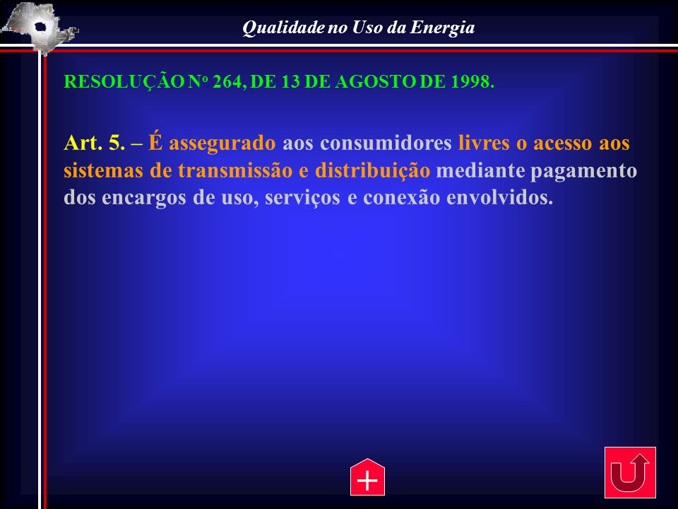 Qualidade no Uso da Energia RESOLUÇÃO N o 264, DE 13 DE AGOSTO DE 1998. Art. 5. – É assegurado aos consumidores livres o acesso aos sistemas de transm