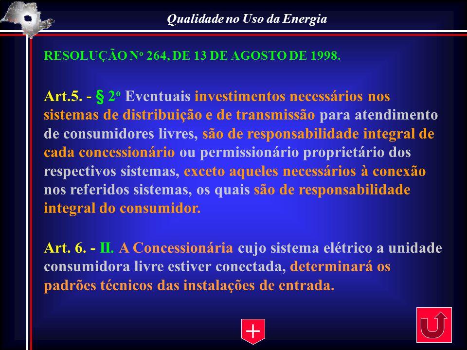 Qualidade no Uso da Energia RESOLUÇÃO N o 264, DE 13 DE AGOSTO DE 1998. Art.5. - § 2 o Eventuais investimentos necessários nos sistemas de distribuiçã