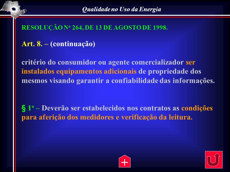 Qualidade no Uso da Energia RESOLUÇÃO N o 264, DE 13 DE AGOSTO DE 1998. Art. 8. – (continuação) critério do consumidor ou agente comercializador ser i
