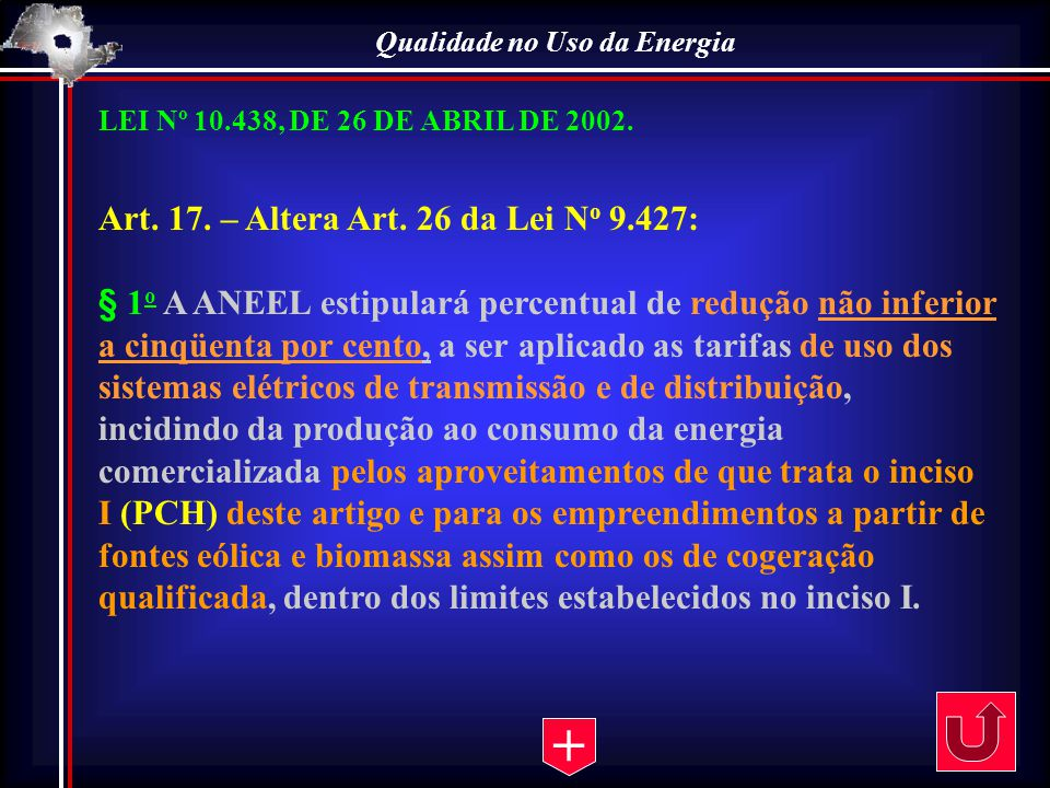 Qualidade no Uso da Energia LEI Nº 10.438, DE 26 DE ABRIL DE 2002. Art. 17. – Altera Art. 26 da Lei N o 9.427: § 1 o A ANEEL estipulará percentual de
