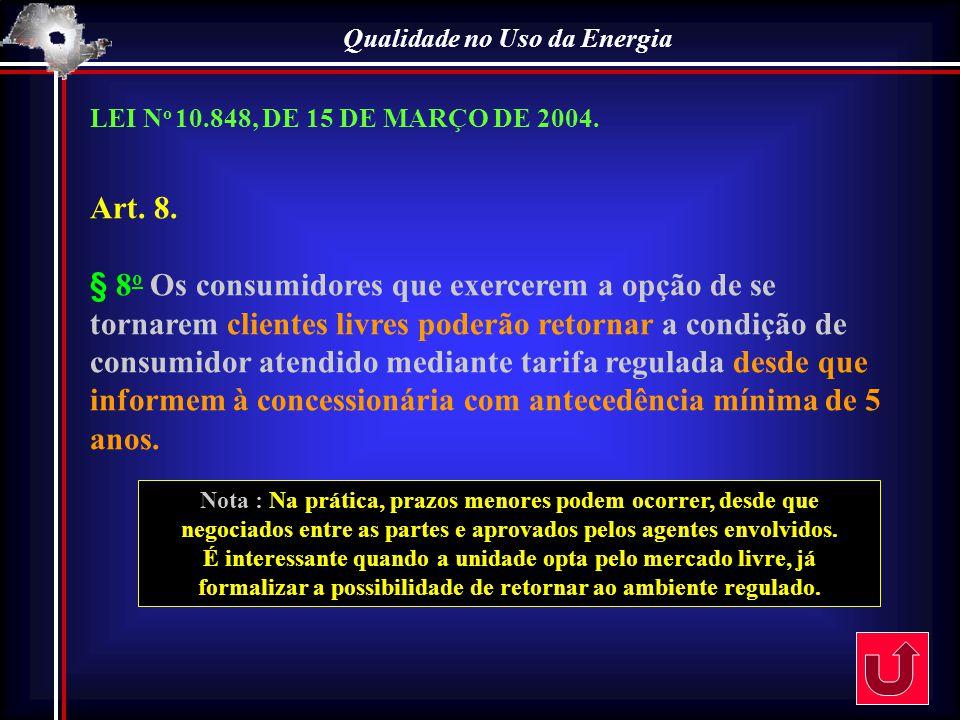 Qualidade no Uso da Energia LEI N o 10.848, DE 15 DE MARÇO DE 2004. Art. 8. § 8 o Os consumidores que exercerem a opção de se tornarem clientes livres