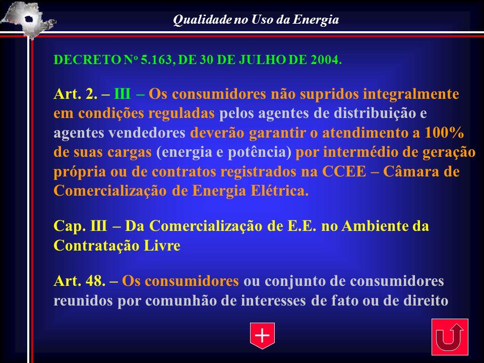 Qualidade no Uso da Energia DECRETO N o 5.163, DE 30 DE JULHO DE 2004. Art. 2. – III – Os consumidores não supridos integralmente em condições regulad