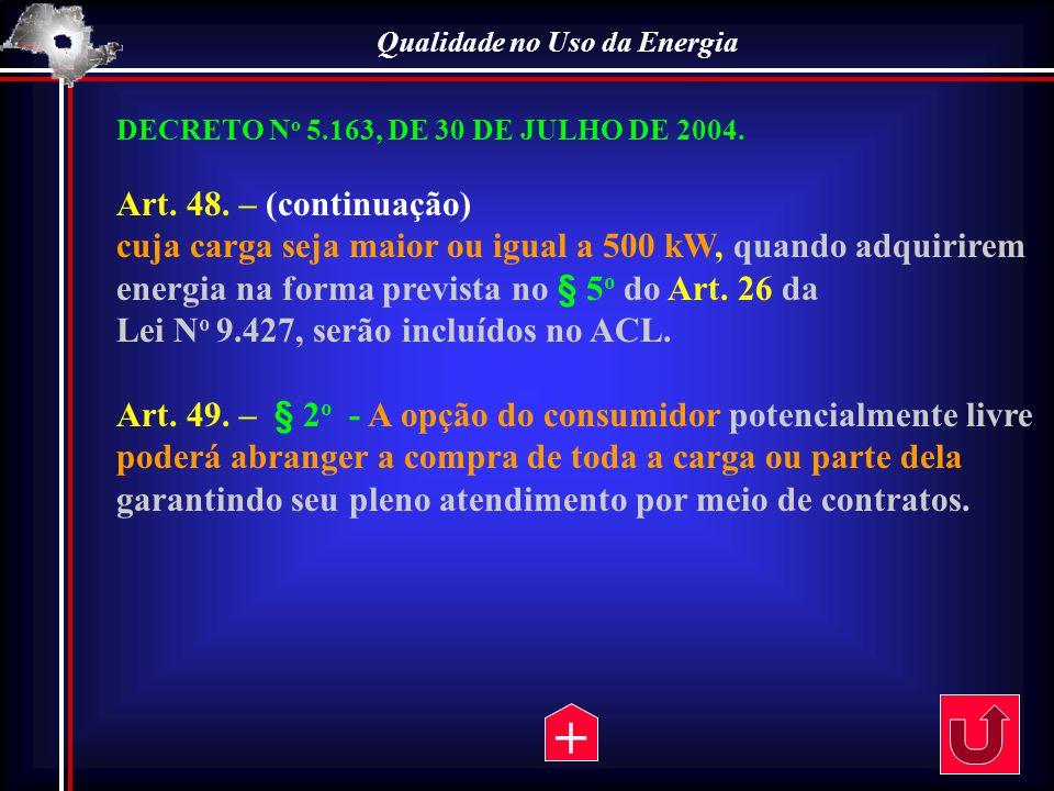 Qualidade no Uso da Energia DECRETO N o 5.163, DE 30 DE JULHO DE 2004. Art. 48. – (continuação) cuja carga seja maior ou igual a 500 kW, quando adquir