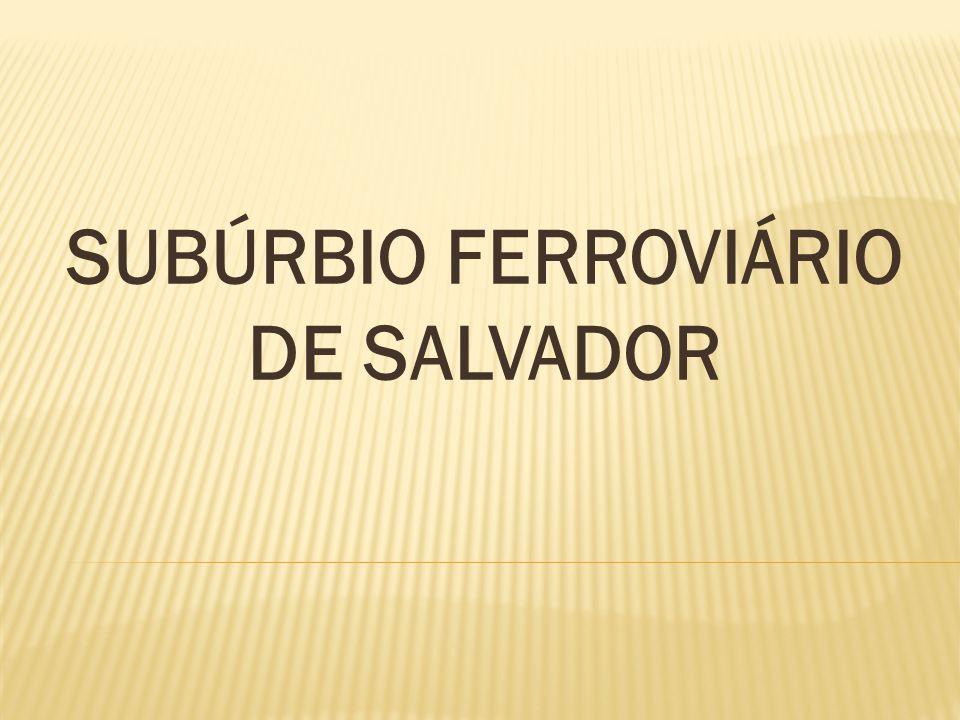 SUBÚRBIO FERROVIÁRIO DE SALVADOR