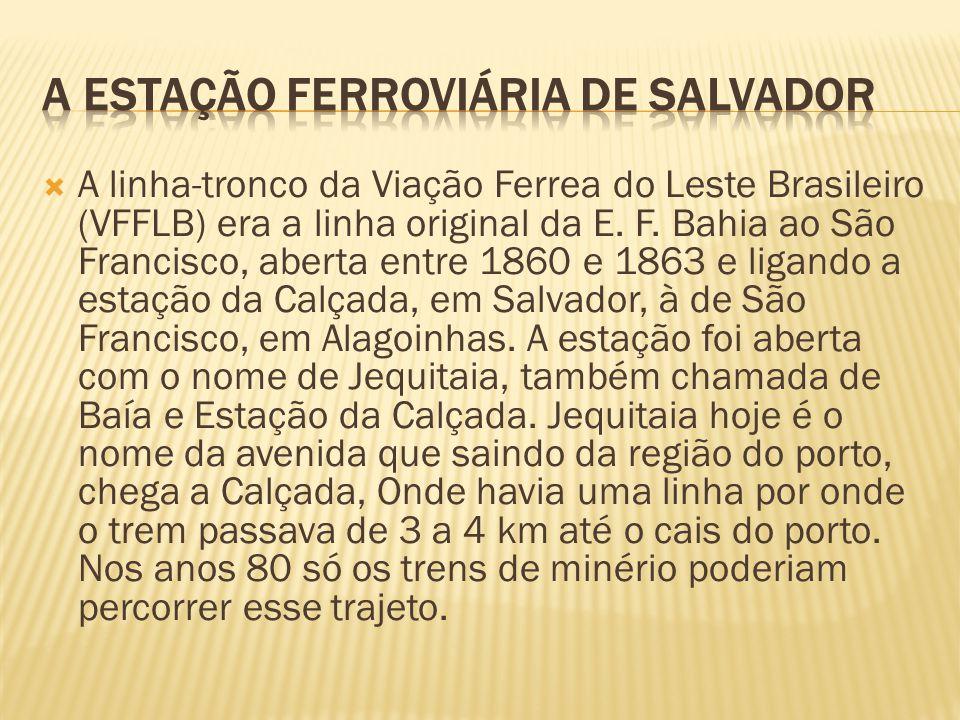 A linha-tronco da Viação Ferrea do Leste Brasileiro (VFFLB) era a linha original da E. F. Bahia ao São Francisco, aberta entre 1860 e 1863 e ligando a