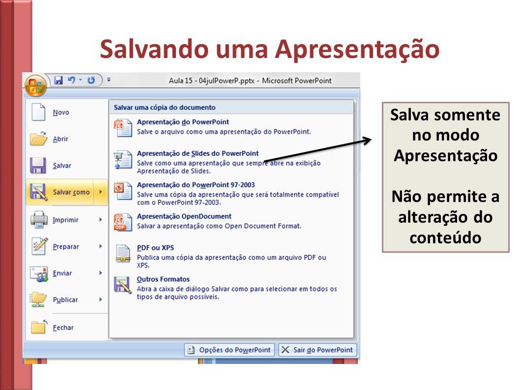 Salvando uma Apresentação Salva somente no modo Apresentação Não permite a alteração do conteúdo