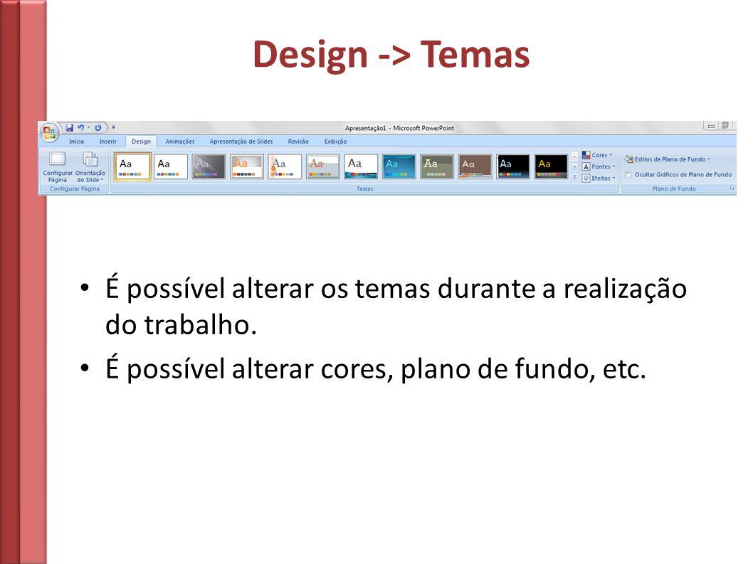 Design -> Temas É possível alterar os temas durante a realização do trabalho. É possível alterar cores, plano de fundo, etc.