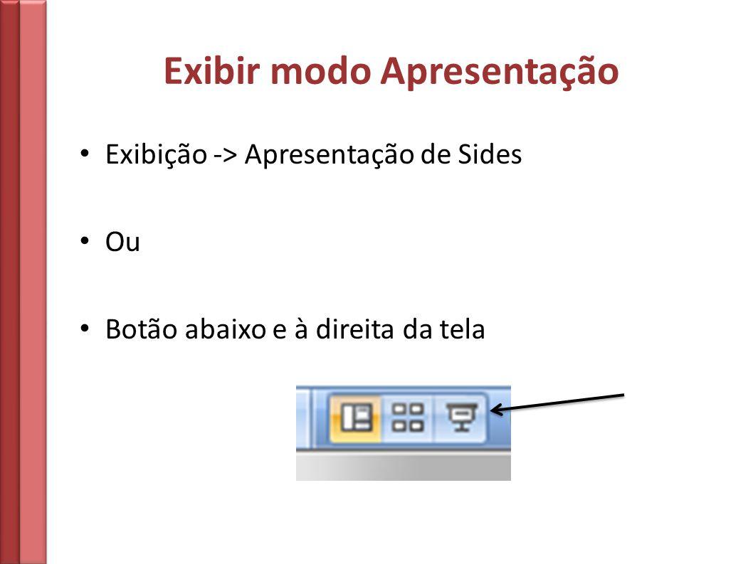 Exibir modo Apresentação Exibição -> Apresentação de Sides Ou Botão abaixo e à direita da tela