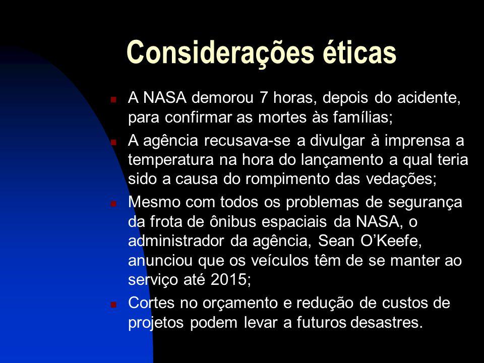Considerações éticas A NASA demorou 7 horas, depois do acidente, para confirmar as mortes às famílias; A agência recusava-se a divulgar à imprensa a t