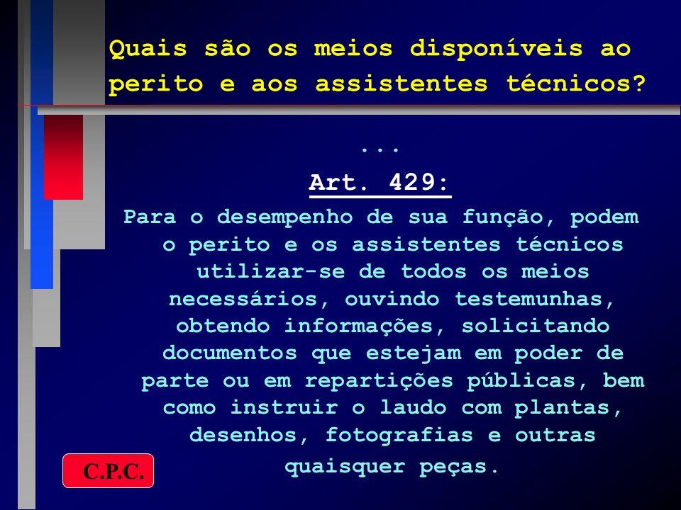 Quais são os meios disponíveis ao perito e aos assistentes técnicos?... Art. 429: Para o desempenho de sua função, podem o perito e os assistentes téc