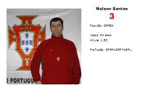 Nelson Santos 3 Posição: DEFESA Idade: 34 anos Altura: 1,80 Profissão: OPERADOR FABRIL