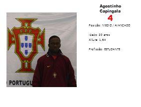 Agostinho Capingala 4 Posição: MEDIO / AVANÇADO Idade: 20 anos Altura: 1,64 Profissão: ESTUDANTE