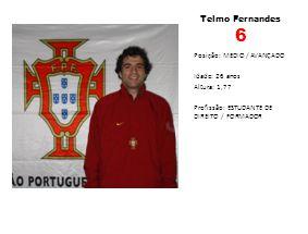 Telmo Fernandes 6 Posição: MEDIO / AVANÇADO Idade: 26 anos Altura: 1,77 Profissão: ESTUDANTE DE DIREITO / FORMADOR