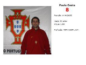 Paulo Costa 8 Posição: AVANÇADO Idade: 31 anos Altura: 1,65 Profissão: FORMADOR L.G.P.