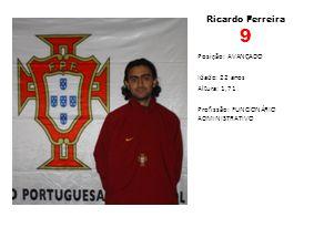 Ricardo Ferreira 9 Posição: AVANÇADO Idade: 22 anos Altura: 1,71 Profissão: FUNCIONÁRIO ADMINISTRATIVO
