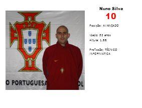 Nuno Silva 10 Posição: AVANÇADO Idade: 32 anos Altura: 1,66 Profissão: TÉCNICO INFORMÁTICA