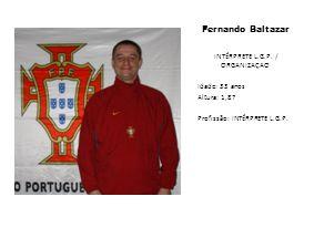 Fernando Baltazar INTÉRPRETE L.G.P. / ORGANIZAÇAO Idade: 33 anos Altura: 1,87 Profissão: INTÉRPRETE L.G.P.