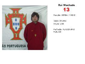 Rui Machado 13 Posição: DEFESA / MEDIO Idade: 25 anos Altura: 1,65 Profissão: FUNCIONÁRIO PÚBLICO