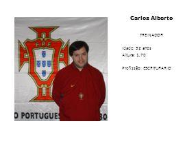 Carlos Alberto TREINADOR Idade: 32 anos Altura: 1,70 Profissão: ESCRITURARIO