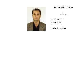 Dr. Paulo Trigo MÉDICO Idade: 43 anos Altura: 1,89 Profissão: MÉDICO