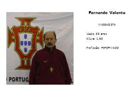 Fernando Valente MASSAGISTA Idade: 59 anos Altura: 1,65 Profissão: REFORMADO