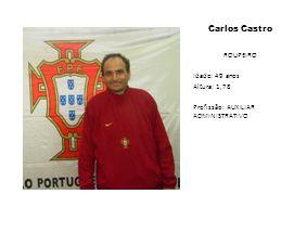 Carlos Castro ROUPEIRO Idade: 49 anos Altura: 1,78 Profissão: AUXILIAR ADMINISTRATIVO