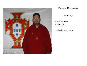 Pedro Miranda SEGURANÇA Idade: 33 anos Altura: 1,82 Profissão: PUGILISTA
