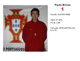 Paulo Brinco 1 Posição: GUARDA-REDES Idade: 37 anos Altura: 1,86 Profissão: OPERADOR TÉCNICO PHILIPS