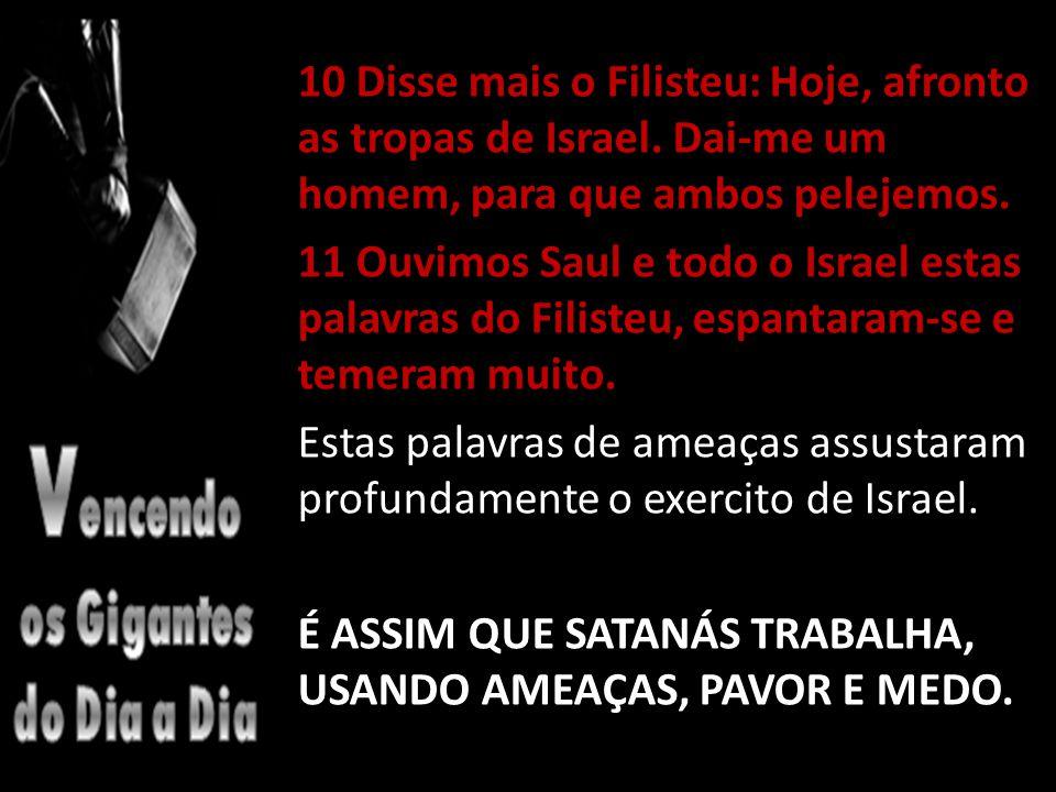 10 Disse mais o Filisteu: Hoje, afronto as tropas de Israel.