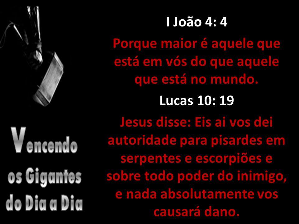 I João 4: 4 Porque maior é aquele que está em vós do que aquele que está no mundo.