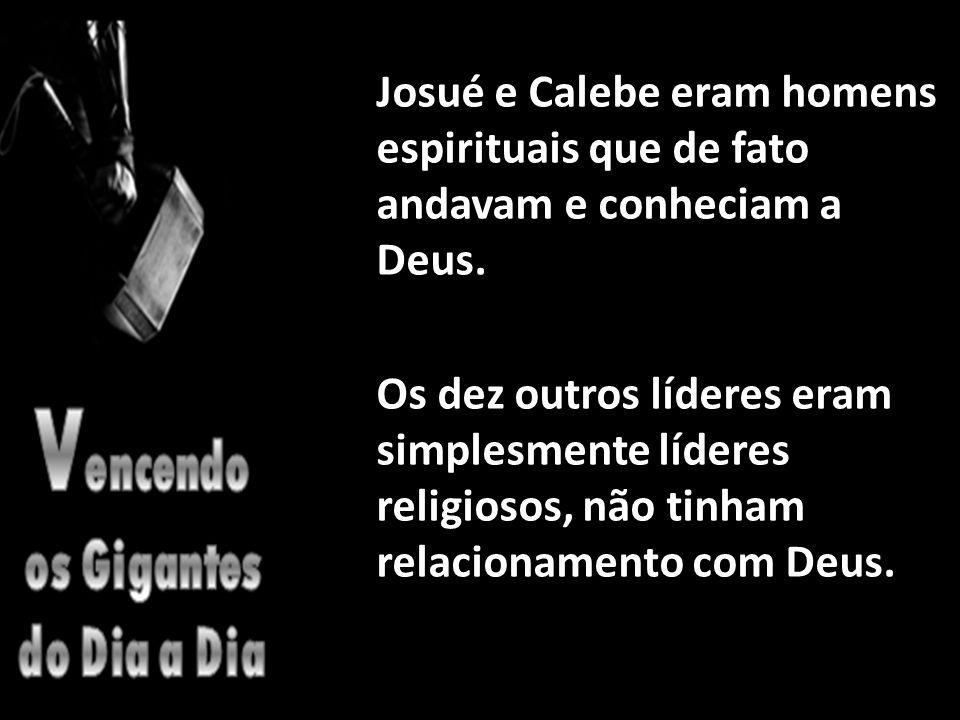 Josué e Calebe eram homens espirituais que de fato andavam e conheciam a Deus.