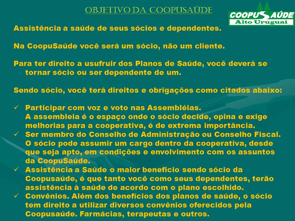 OBJETIVO DA COOPUSAÚDE Assistência a saúde de seus sócios e dependentes.