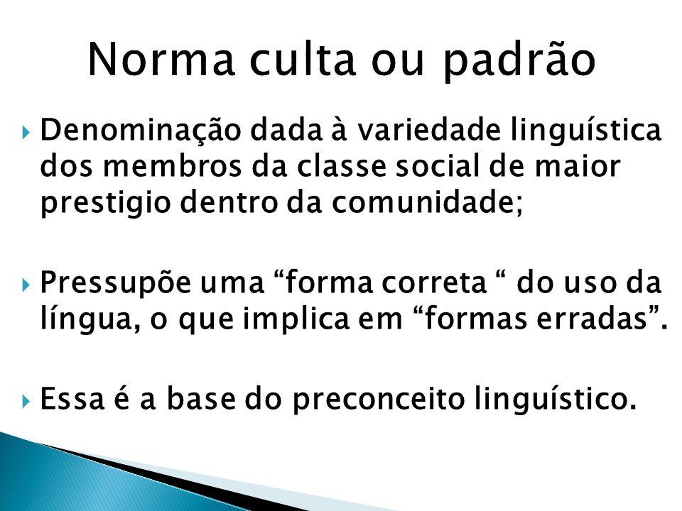 Denominação dada à variedade linguística dos membros da classe social de maior prestigio dentro da comunidade; Pressupõe uma forma correta do uso da l
