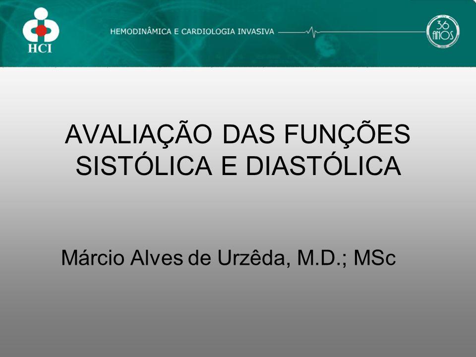 AVALIAÇÃO DAS FUNÇÕES SISTÓLICA E DIASTÓLICA Márcio Alves de Urzêda, M.D.; MSc