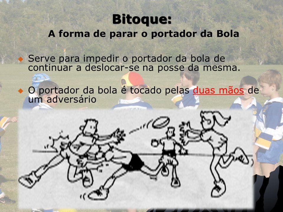 Bitoque: A forma de parar o portador da Bola Serve para impedir o portador da bola de continuar a deslocar-se na posse da mesma. O portador da bola é