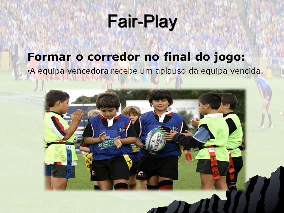 Fair-Play Formar o corredor no final do jogo: A equipa vencedora recebe um aplauso da equipa vencida.