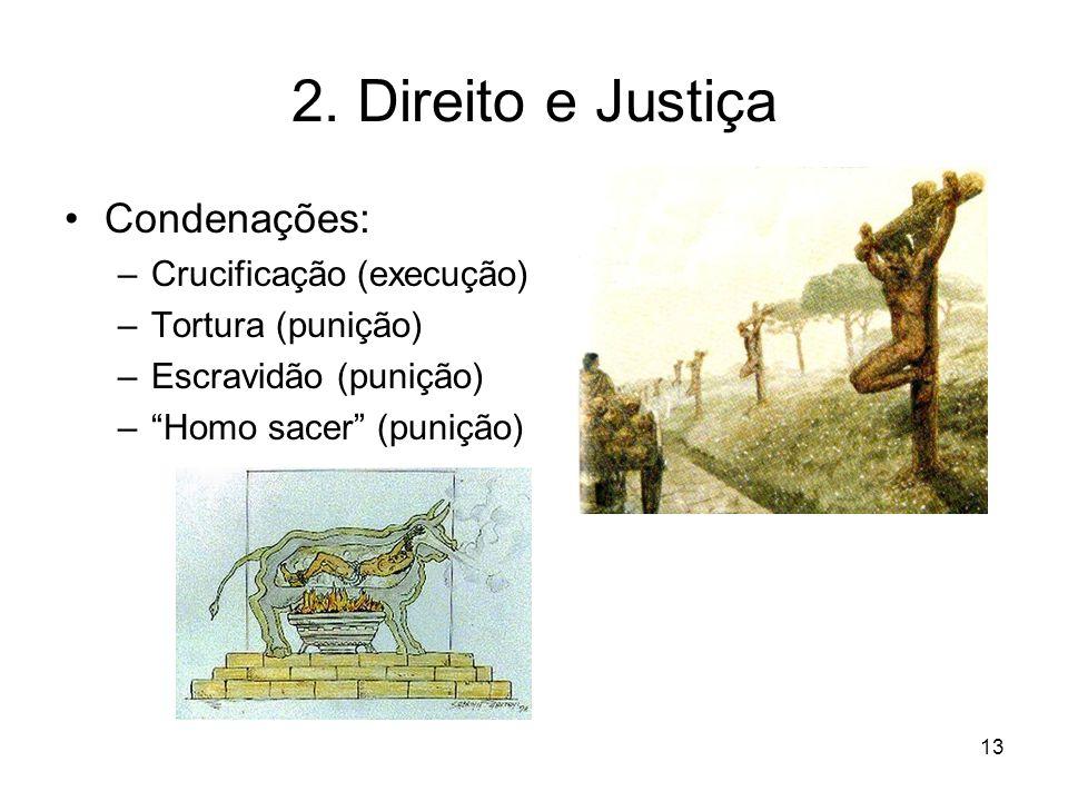 2. Direito e Justiça Condenações: –Crucificação (execução) –Tortura (punição) –Escravidão (punição) –Homo sacer (punição) 13