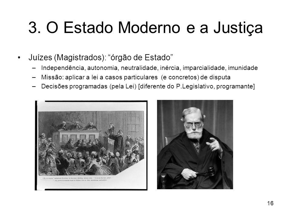 3. O Estado Moderno e a Justiça Juízes (Magistrados): órgão de Estado –Independência, autonomia, neutralidade, inércia, imparcialidade, imunidade –Mis