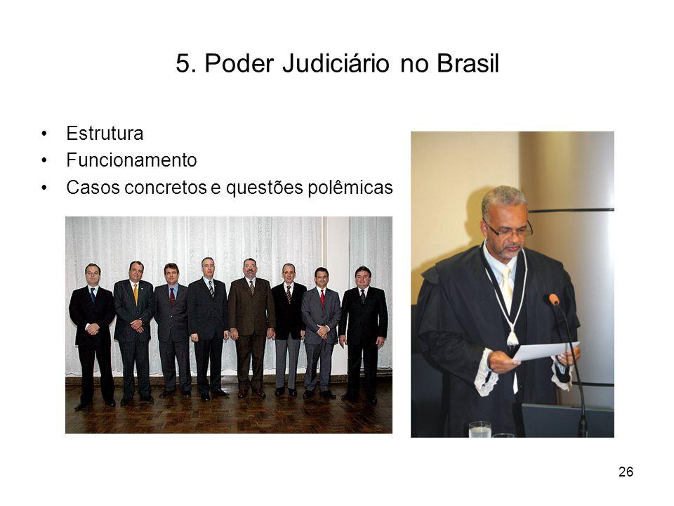 5. Poder Judiciário no Brasil Estrutura Funcionamento Casos concretos e questões polêmicas 26