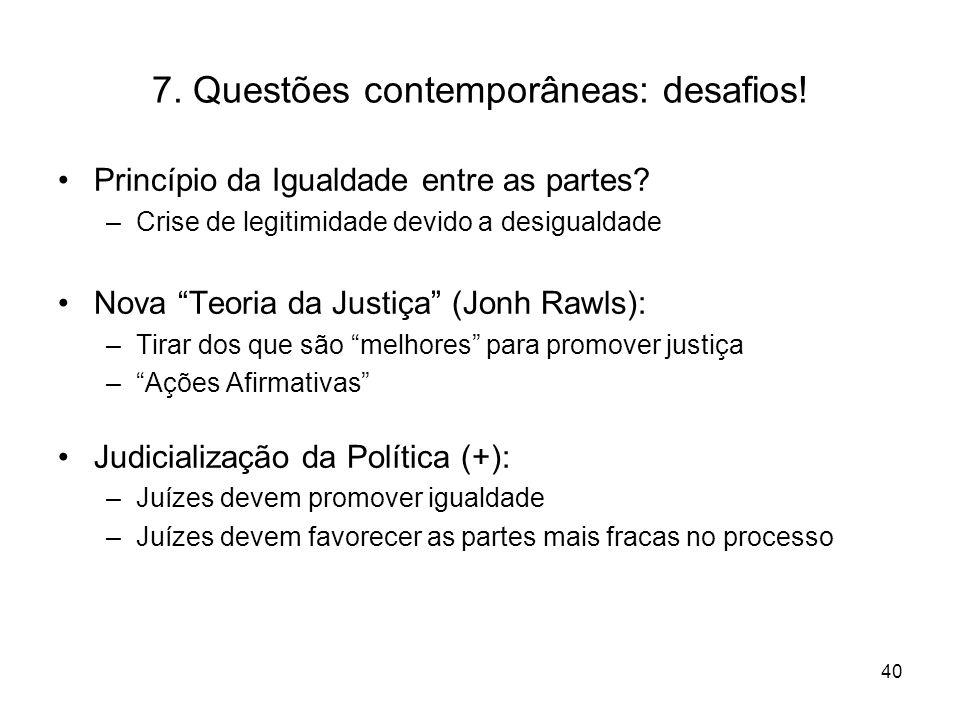 7. Questões contemporâneas: desafios! Princípio da Igualdade entre as partes? –Crise de legitimidade devido a desigualdade Nova Teoria da Justiça (Jon