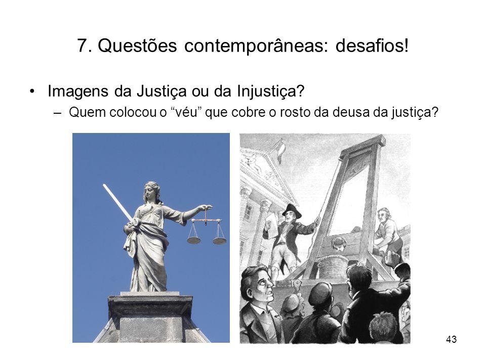 7. Questões contemporâneas: desafios! Imagens da Justiça ou da Injustiça? –Quem colocou o véu que cobre o rosto da deusa da justiça? 43