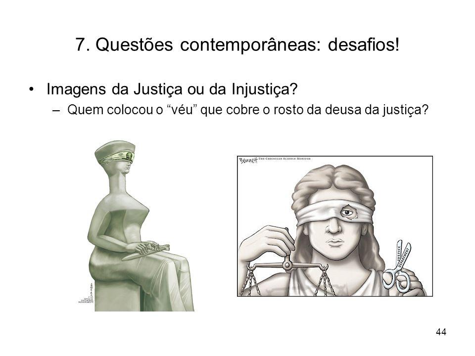7. Questões contemporâneas: desafios! Imagens da Justiça ou da Injustiça? –Quem colocou o véu que cobre o rosto da deusa da justiça? 44