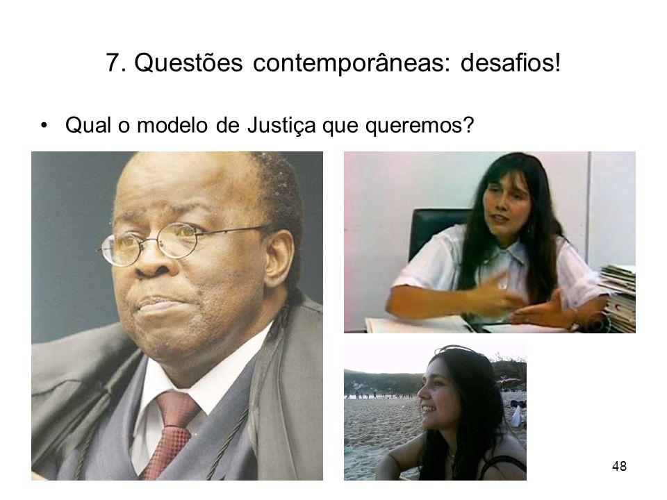 7. Questões contemporâneas: desafios! Qual o modelo de Justiça que queremos? 48